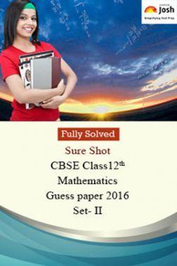 CBSE Class 12th Mathematics Solved Guess Paper 2016 (Set-II)