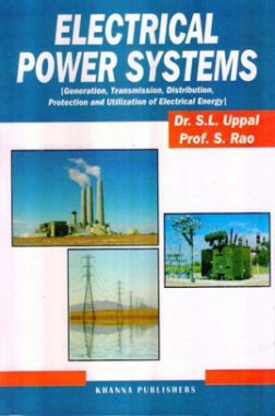 Electrical Power Systems (Generation, Transmission, Distribution, Protection And Utilization Of Electrical Energy)