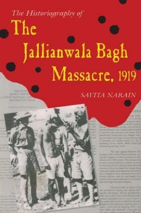 The Historiography Of The Jallianwala Bagh Massacre, 1919