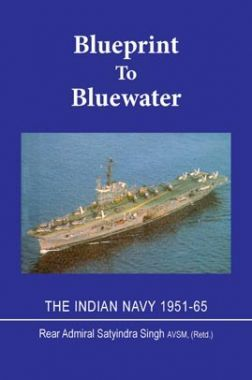 Blueprint To Bluewater: The Indian Navy 1951-65