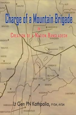 Charge Of A Mountain Brigade In Creation Of A Nation Bangladesh