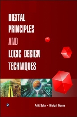 Digital Principles and Logic Design Techniques by Arijit Saha & Nilotpal Manna