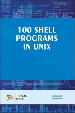 100 Shell Programs In Unix By Sarika Jain, Shivani Jain