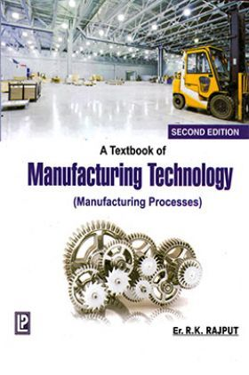 A Textbook Of Manufacturing Technology (Manufacturing Processes)