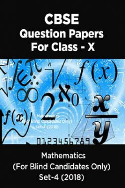 CBSE Question Papers For Class - X Mathematics (For Blind Candidates Only) Set-4 (2018)