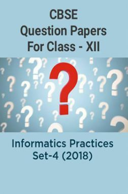 CBSE Question Papers For Class - XII Informatics Practices Set-4 (2018)