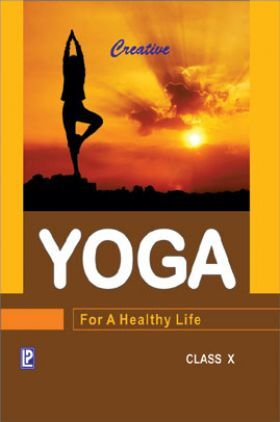 Creative Yoga For A Healthy Life For Class X (2018 Edition)