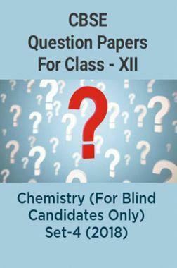 CBSE Question Papers For Class - XII Chemistry (For Blind Candidates Only) Set-4 (2018)