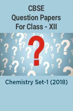 CBSE Question Papers For Class - XII Chemistry Set-1 (2018)