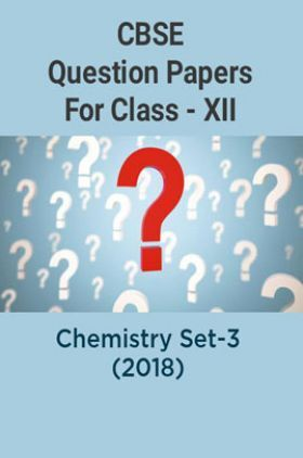 CBSE Question Papers For Class - XII Chemistry Set-3 (2018)