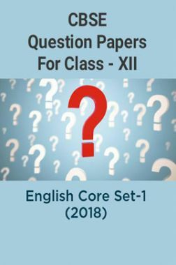 CBSE Question Papers For Class - XII English Core Set-1 (2018)