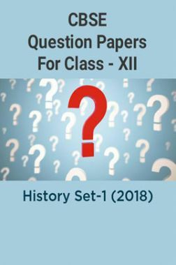 CBSE Question Papers For Class - XII History Set-1 (2018)