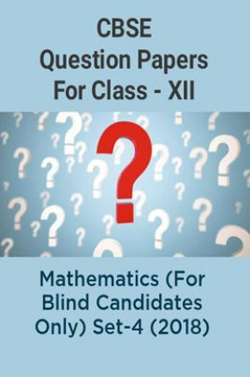 CBSE Question Papers For Class - XII Mathematics (For Blind Candidates Only) Set-4 (2018)