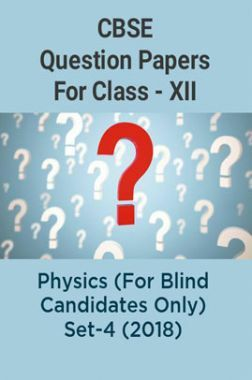 CBSE Question Papers For Class - XII Physics (For Blind Candidates Only) Set-4 (2018)