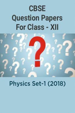CBSE Question Papers For Class - XII Physics Set-1 (2018)