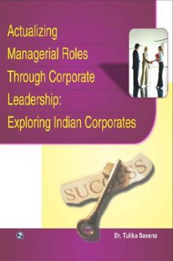 Actualizing Managerial Roles Through Corporate Leadership: Exploring Indian Corporates