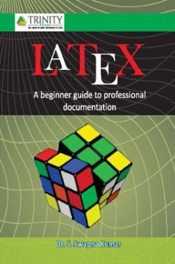 LATEX - A Beginner Guide To Professional Documentation