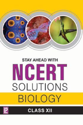 Stay Ahead With NCERT Solutions Biology For Class - XII
