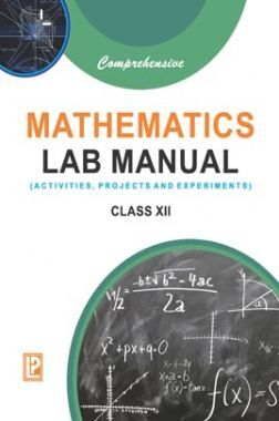 Comprehensive Mathematics Lab Manual For Class-XII (Activities, Projects & Experiments)