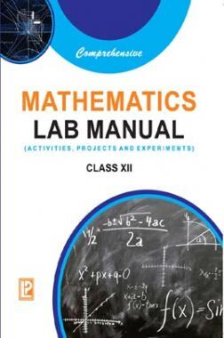 Comprehensive Mathematics Lab Manual (Activities, Projects And Experiments) For Class-XII