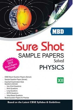 MBD Sure Shot CBSE Sample Papers Solved Class 12 Physics 2017