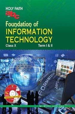 Holy Faith abc Of Foundation Of Information Technology For Class X (Term I And II)