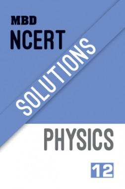 MBD NCERT Solutions Physics For Class-XII