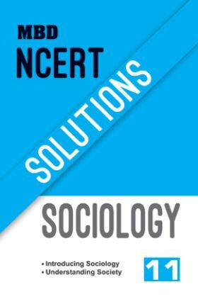 MBD NCERT Solutions Sociology For Class-XI