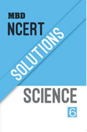 MBD NCERT Solutions  Science For Class-6