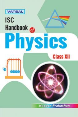 ISC Handbook Of Physics For Class - XII