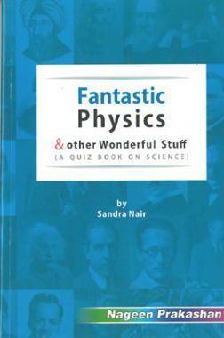 Fantastic Physics And Other Wonderful Stuff