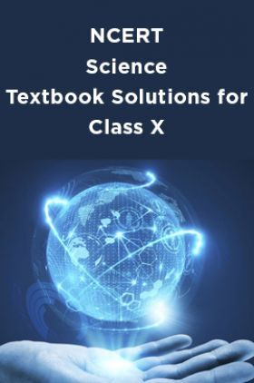 NCERT Science Textbook Solutions for Class X
