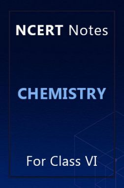 NCERT Notes Chemistry For Class VI