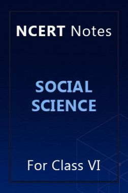 NCERT Notes Social Science For Class VI
