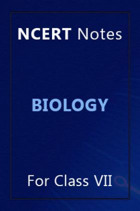 NCERT Notes Biology For Class VII