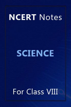 NCERT Notes Science For Class VIII