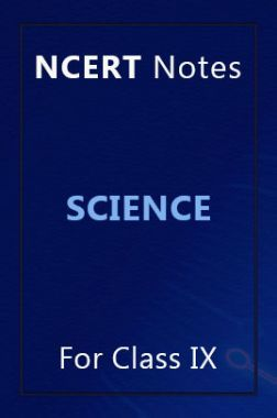 NCERT Notes Science For Class IX