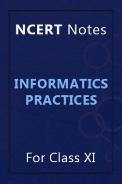 NCERT Notes Informatics Practices For Class XI