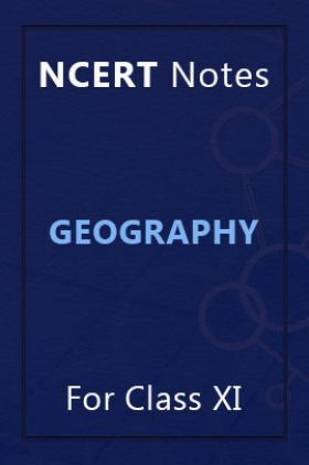 NCERT Notes Geography For Class XI
