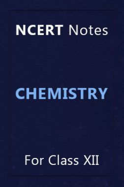 NCERT Notes Chemistry For Class XII