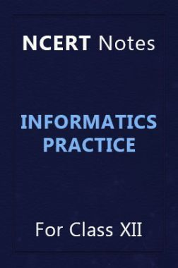 NCERT Notes Informatics Practice For Class XII