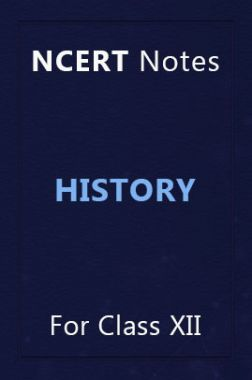 NCERT Notes History  For Class XII