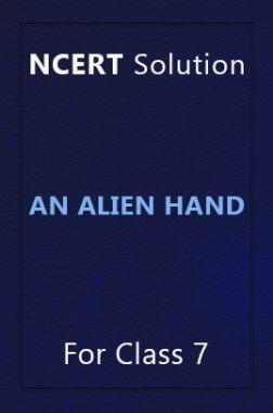NCERT Solution For Class 7 An Alien Hand