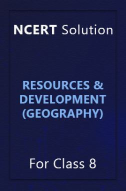 NCERT Solution For Class 8 Resources And Development (Geography)