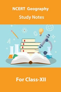 NCERT Geography Study Notes For Class-XII
