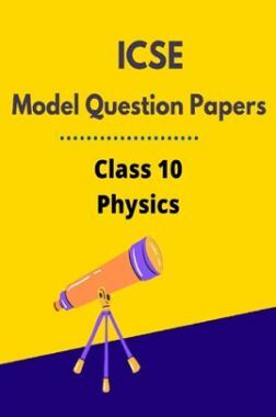 ICSE Model Question Papers For Physics Class 10
