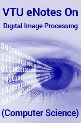 VTUeNotes OnDigital Image Processing(Computer Science)