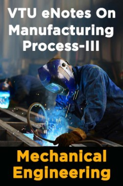 VTU eNotes On Manufacturing Process-III (Mechanical Engineering)