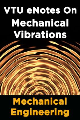VTU eNotes On Mechanical Vibrations (Mechanical Engineering)