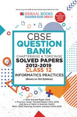 Oswaal CBSE Question Bank Chapterwise & Topicwise Solved Papers For Class - XII Informatics Practices ( For March 2020 Exam )